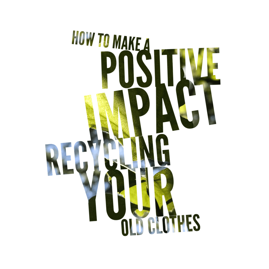 How to Make a Positive Impact Recycling Your Old Clothes