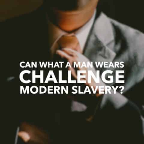 Can What a Man Wears Challenge Modern Slavery?