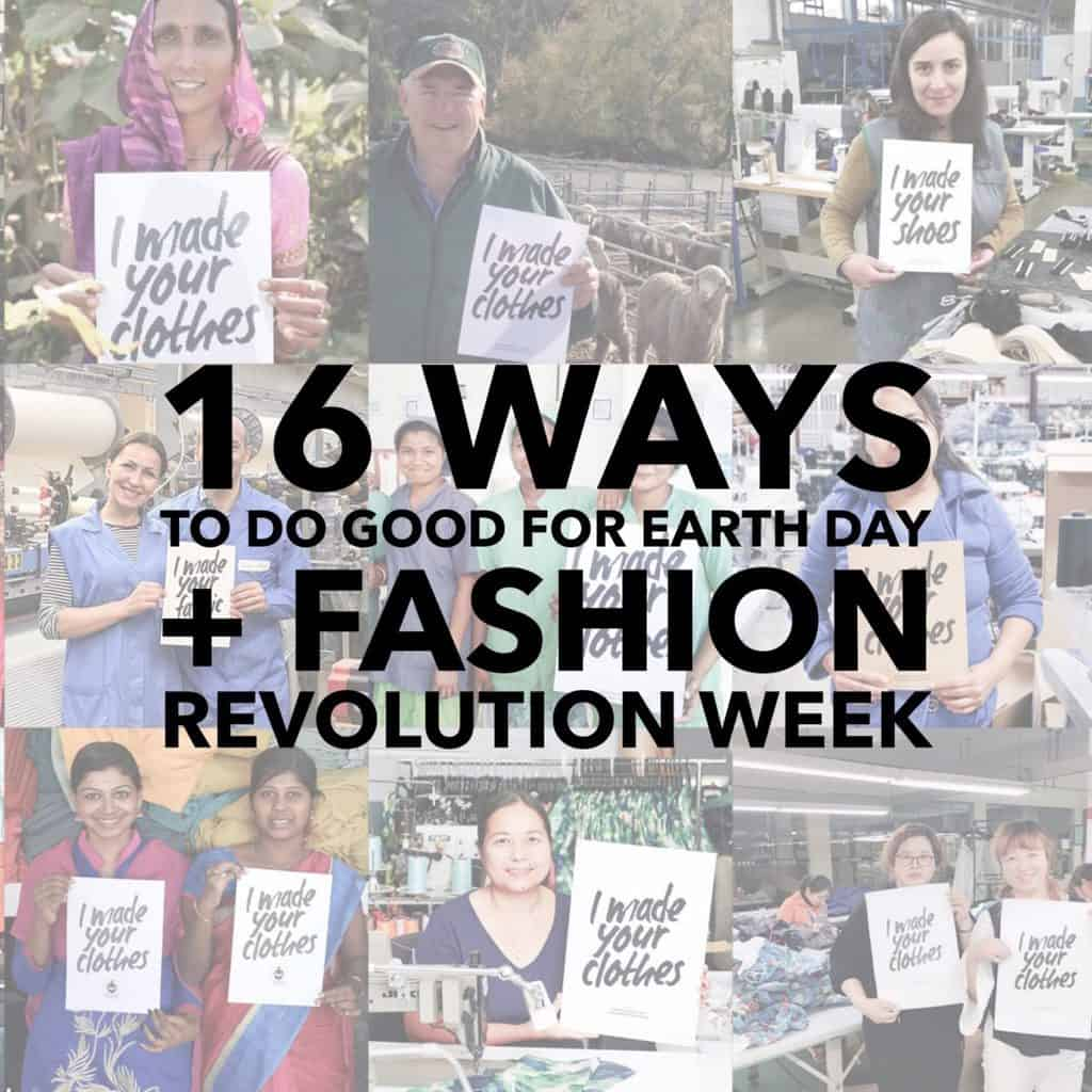 16 Ways To Do Good For Earth Day and Fashion Revolution Week