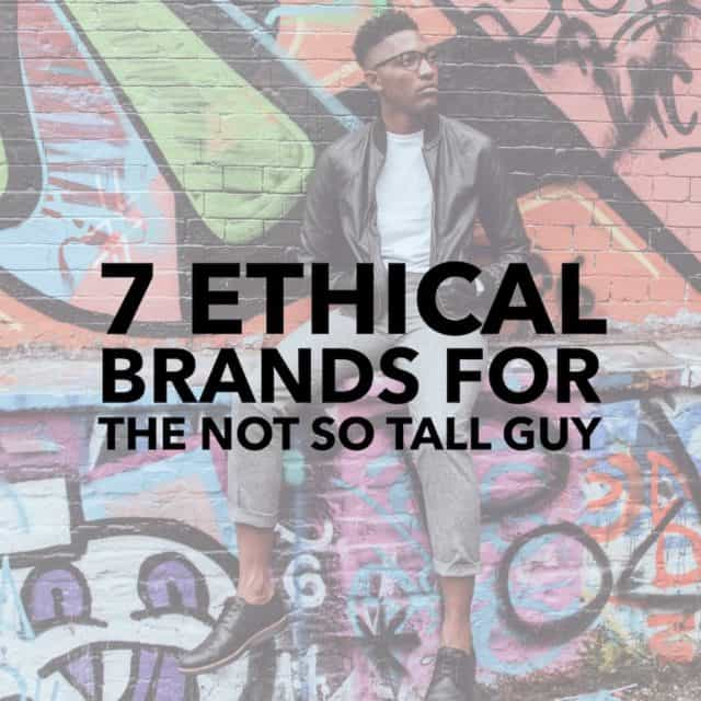 7 Ethical Brands for the Not So Tall Guy