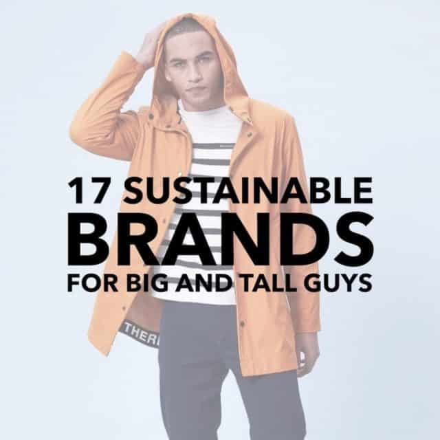 17 Sustainable Brands for Big and Tall Guys