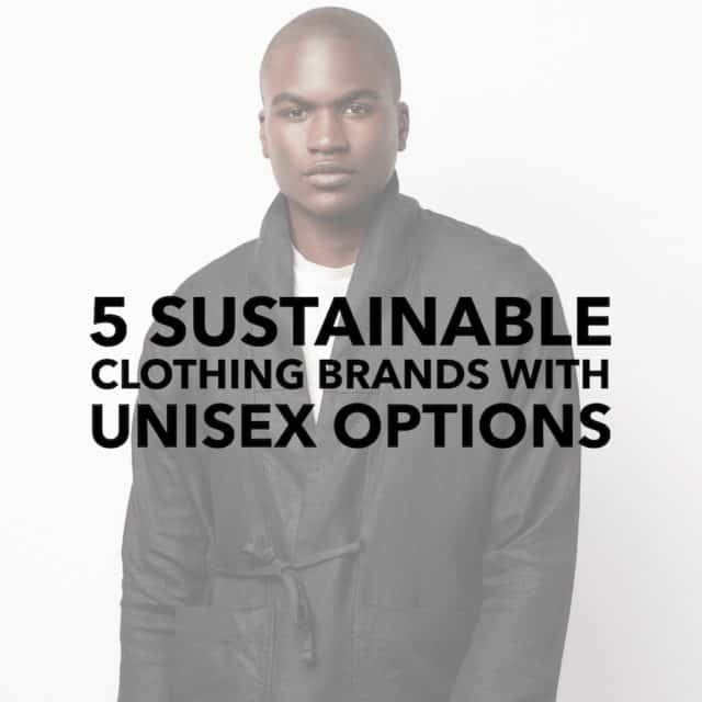 5 Sustainable Clothing Brands with Unisex Options