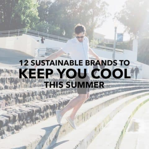 12 Sustainable Brands That Will Keep You Looking Cool in the Summer