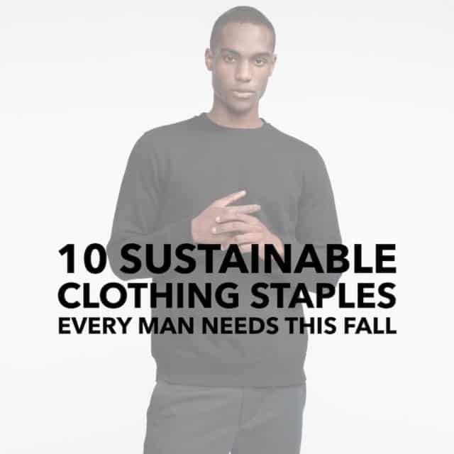 Top 10 Sustainable Clothes Every Man Needs This Fall