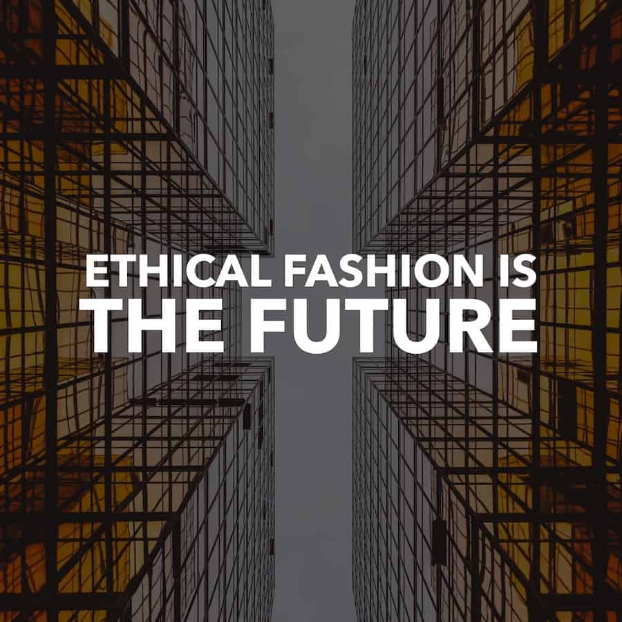 Ethical Fashion is the Future