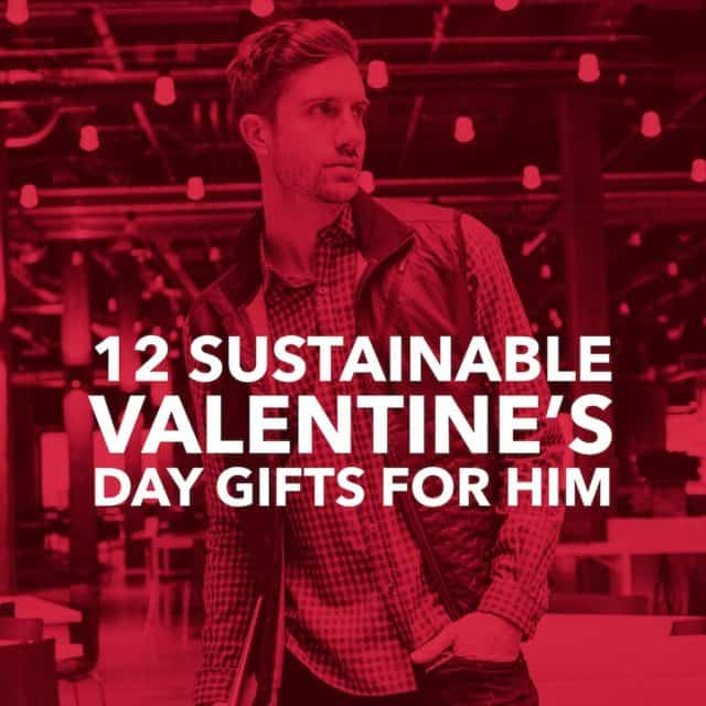 12 Sustainably Made Valentines Day Gifts for Him