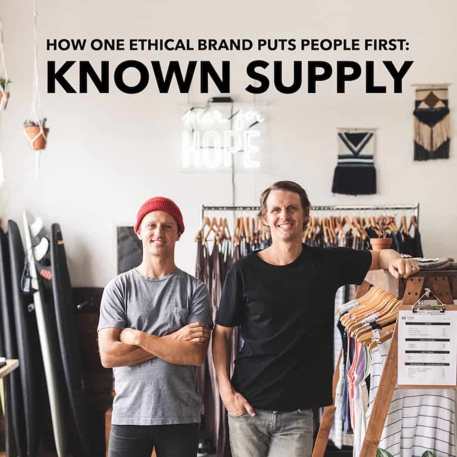 How One Ethical Brand Puts People First KNOWN SUPPLY