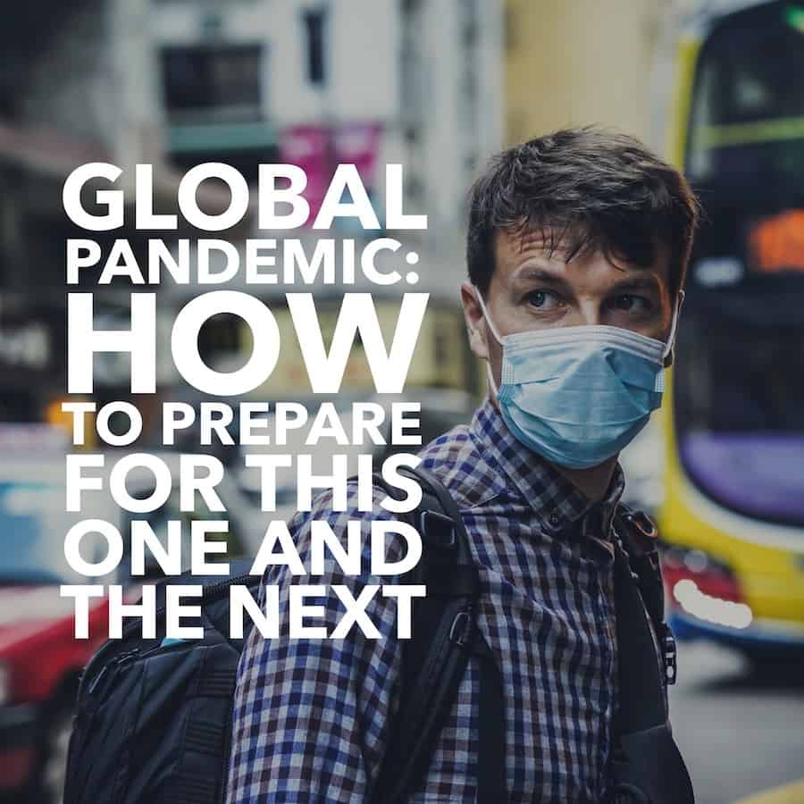 Global Pandemic - How to Prepare for this One and the Next