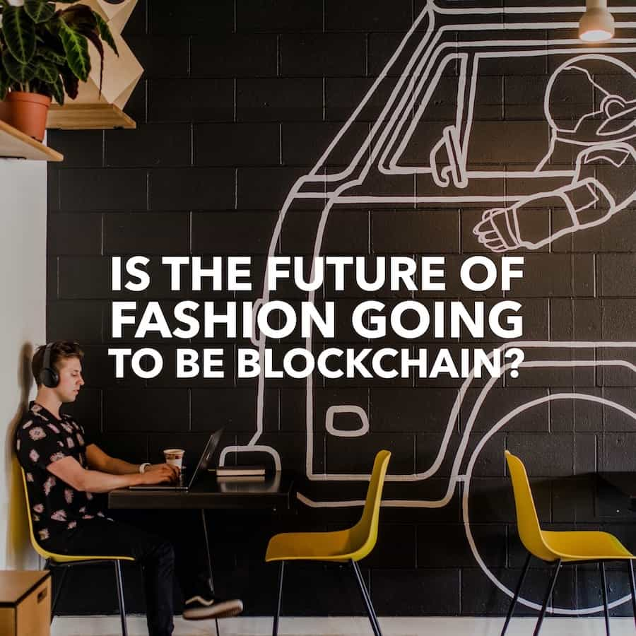 Is the Future of Fashion Going to be Blockchain