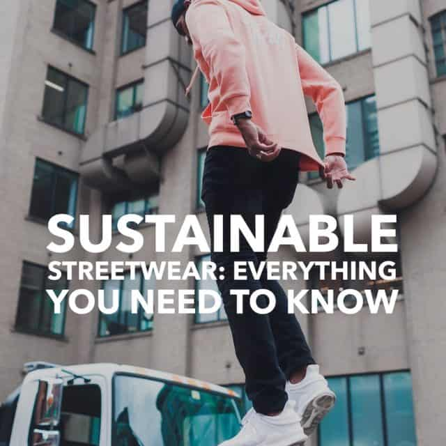Sustainable Streetwear-Everything You Need to Know