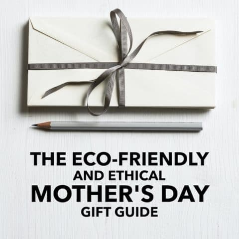 The Eco-Friendly and Ethical Mother's Day Gift Guide