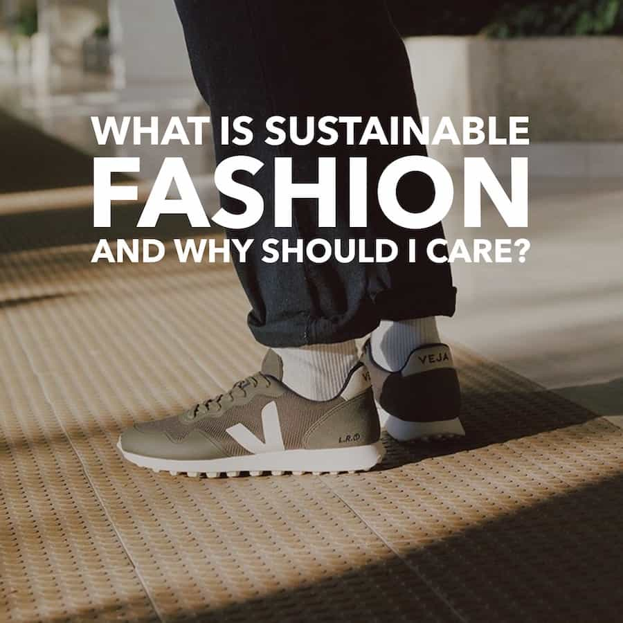 What is Sustainable Fashion and Why Should I Care