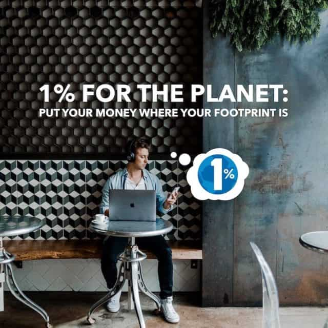 1% for the Planet Put Your Money Where Your Footprint Is