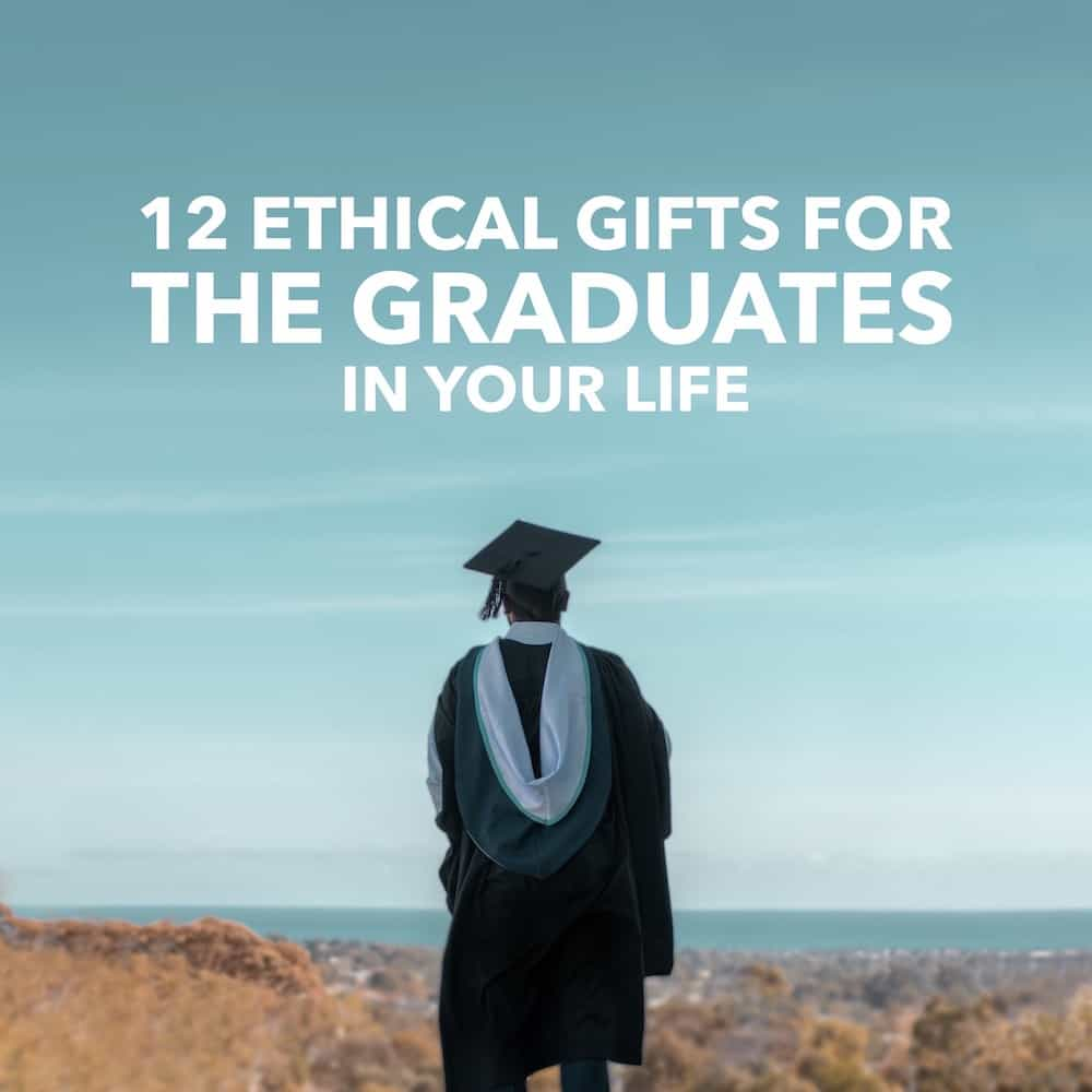 12 Ethical Gifts for the Graduates in Your Life