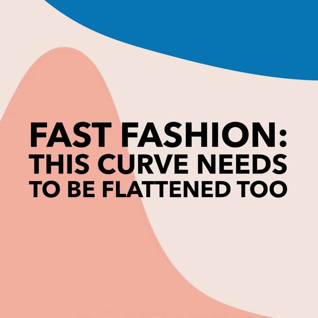 Fast Fashion This Curve Needs to Be Flattened Too