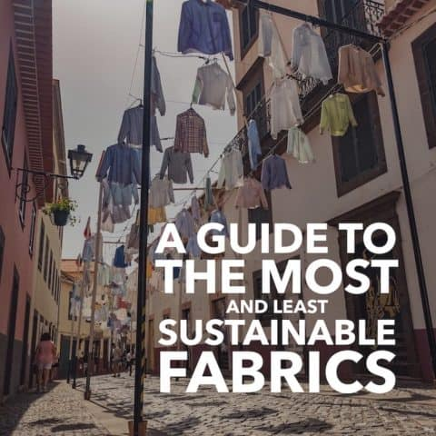A Guide to the Most and Least Sustainable Fabrics