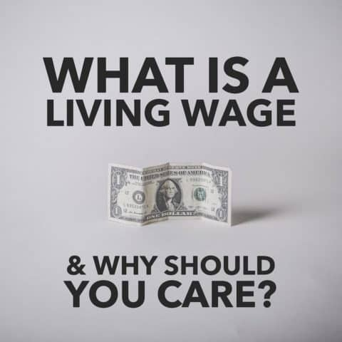 What is a Living Wage and Why Should You Care