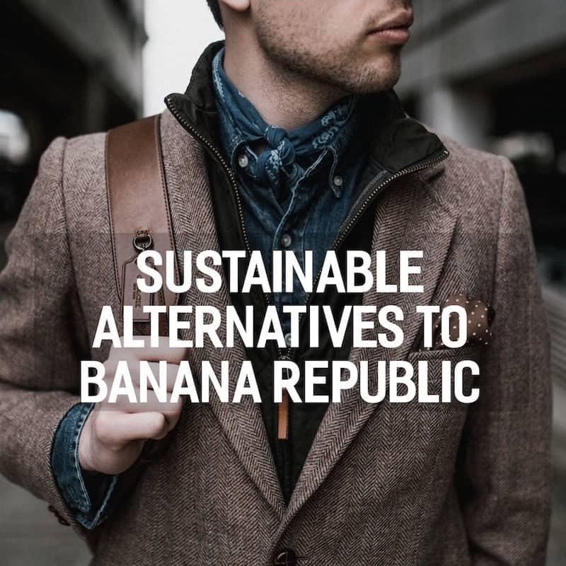 Sustainable Alternatives to Banana Republic