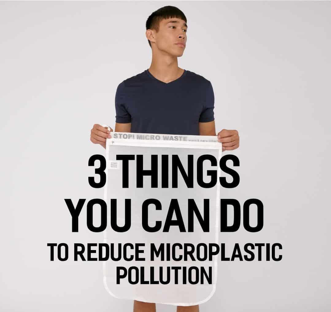 3 Things You Can Do To Reduce Microplastic Pollution