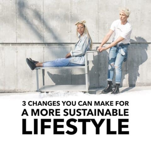 3 Changes to Make to Your Daily Routine for a Healthier More Sustainable Lifestyle